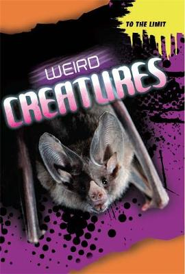 To The Limit: Weird Creatures by Anna Claybourne