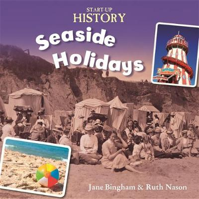 Start-Up History: Seaside Holidays by Jane Bingham, Ruth Nason