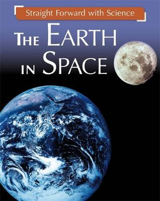 Straight Forward with Science: The Earth in Space by Peter Riley
