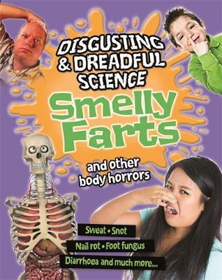 Disgusting and Dreadful Science: Smelly Farts and Other Body Horrors by Anna Claybourne