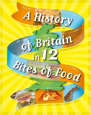 A History of Britain in 12... Bites of Food by Paul Rockett