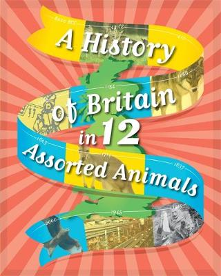 A History of Britain in 12... Assorted Animals by Paul Rockett