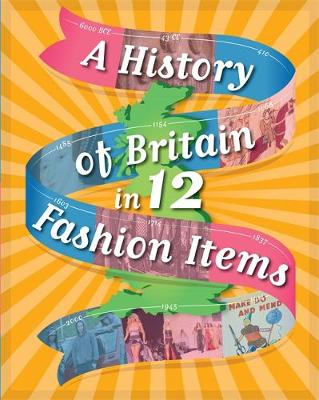 A History of Britain in 12... Fashion Items by Paul Rockett