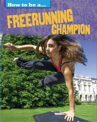 How to be a... Freerunning Champion by James Nixon