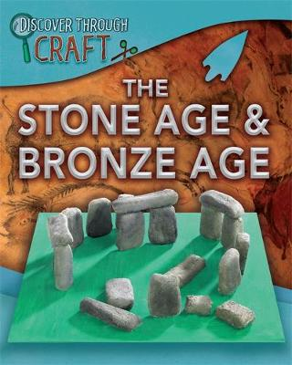 Discover Through Craft: The Stone Age and Bronze Age by Dr Jen Green