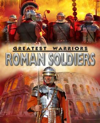 Greatest Warriors: Roman Soldiers by Peter Hepplewhite