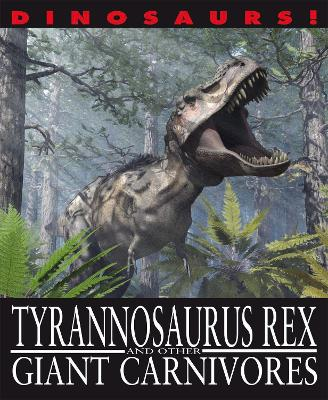 Dinosaurs!: Tyrannosaurus Rex and other Giant Carnivores by David West