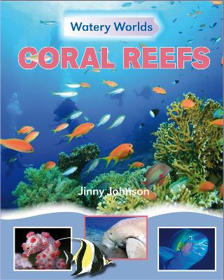 Watery Worlds: Coral Reefs by Jinny Johnson