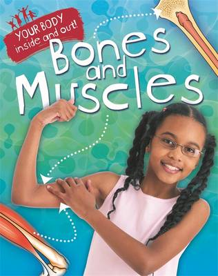 Your Body: Inside and Out: Bones and Muscles by Angela Royston