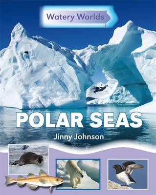Watery Worlds: Polar Seas by Jinny Johnson