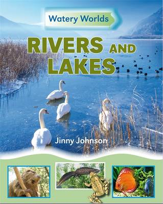 Watery Worlds: Rivers and Lakes by Jinny Johnson