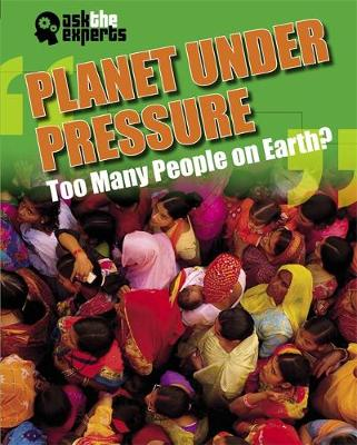 Ask the Experts: Planet Under Pressure: Too Many People on Earth? by Matt Anniss