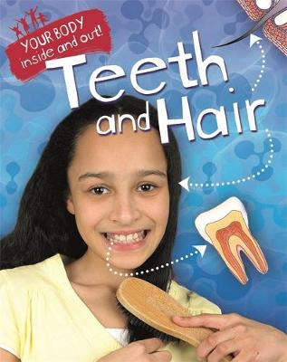Your Body: Inside and Out: Teeth and Hair by Angela Royston
