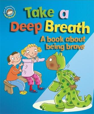 Our Emotions and Behaviour: Take a Deep Breath: A book about being brave by Sue Graves