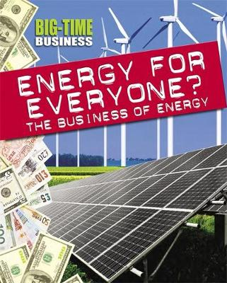 Big-Time Business: Energy for Everyone?: The Business of Energy by Nick Hunter