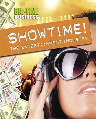 Big-Time Business: Showtime!: The Entertainment Industry by Franklin Watts