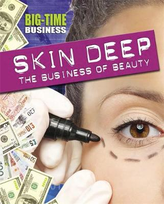 Big-Time Business: Skin Deep: The Business of Beauty by Angela Royston
