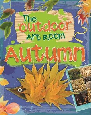 The Outdoor Art Room: Autumn by Rita Storey