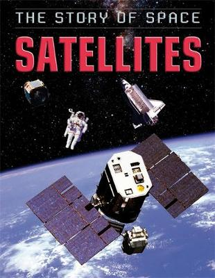 The Story of Space: Satellites by Steve Parker