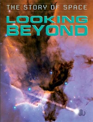 The Story of Space: Looking Beyond by Steve Parker