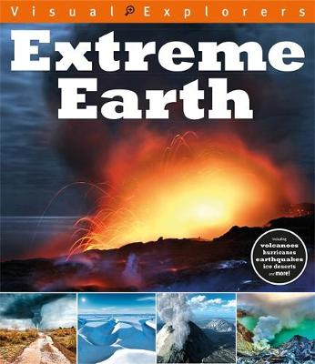 Visual Explorers: Extreme Earth by Toby Reynolds, Paul Calver