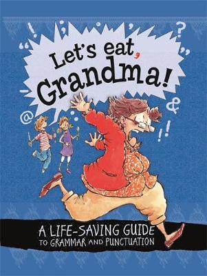 Let's Eat Grandma! A Life-Saving Guide to Grammar and Punctuation by Karina Law