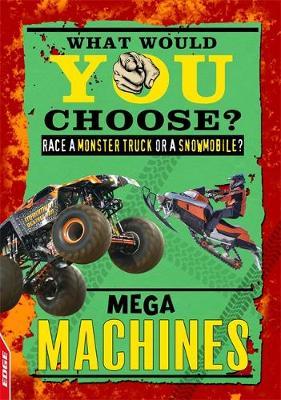 EDGE: What Would YOU Choose?: Mega Machines by Helen Greathead
