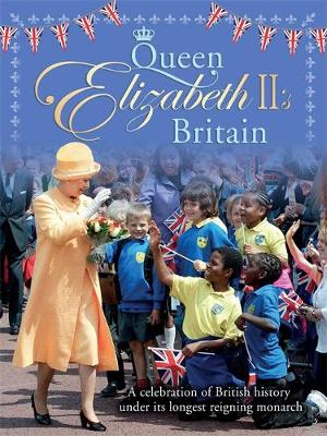 Queen Elizabeth II's Britain A celebration of British history under its longest reigning monarch by Jacqui Bailey