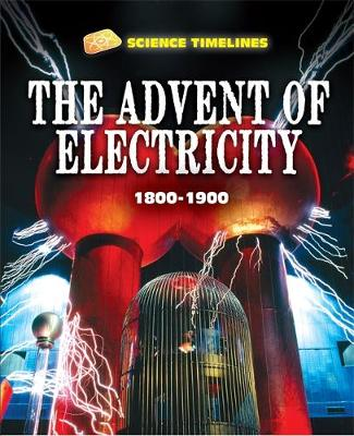 Science Timelines: The Advent of Electricity: 1800-1900 by Charlie Samuels