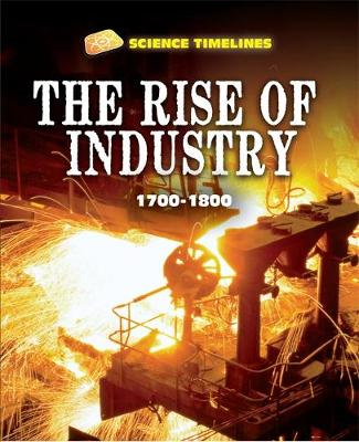 Science Timelines: The Rise of Industry: 1700-1800 by Charlie Samuels