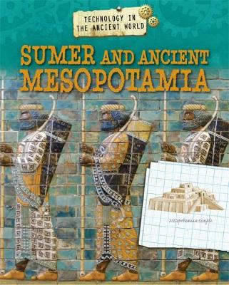 Technology in the Ancient World: Sumer and Ancient Mesopotamia by Charlie Samuels