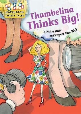 Hopscotch Twisty Tales: Thumbelina Thinks Big by Katie Dale