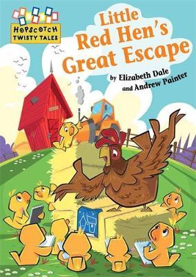 Hopscotch Twisty Tales: Little Red Hen's Great Escape by Elizabeth Dale
