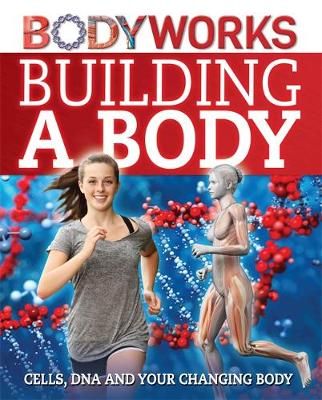 BodyWorks: Building a Body: Cells, DNA and Your Changing Body by Thomas Canavan