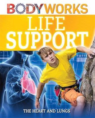 BodyWorks: Life Support: The Heart and Lungs by Thomas Canavan