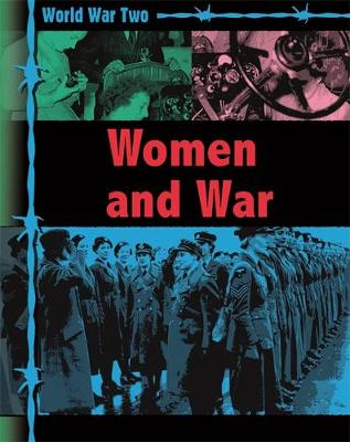World War Two: Women and War by Ann Kramer