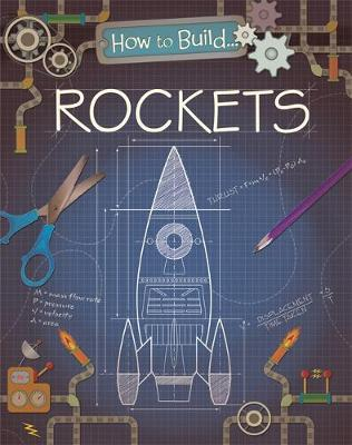 How to Build... Rockets by Louise Derrington