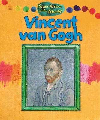 Great Artists of the World: Vincent van Gogh by Alix Wood