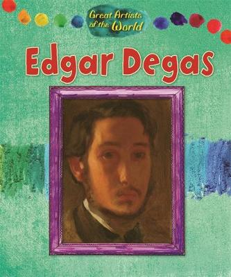 Great Artists of the World: Edgar Degas by Alix Wood