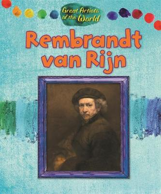 Great Artists of the World: Rembrandt van Rijn by Alix Wood