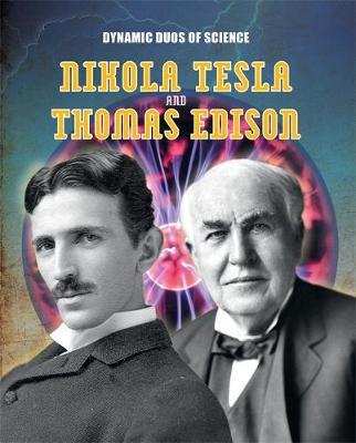 Dynamic Duos of Science: Nikola Tesla and Thomas Edison by Robyn Hardyman