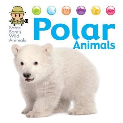 Safari Sam's Wild Animals: Polar Animals by David West