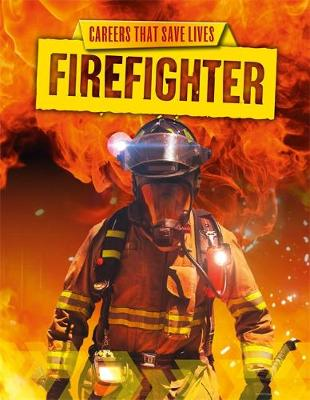 Careers That Save Lives: Firefighter by Louise Spilsbury