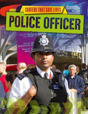 Careers That Save Lives: Police Officer by Louise Spilsbury