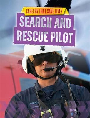 Careers That Save Lives: Search and Rescue Pilot by Louise Spilsbury