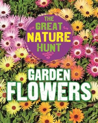 The Great Nature Hunt: Garden Flowers by Cath Senker