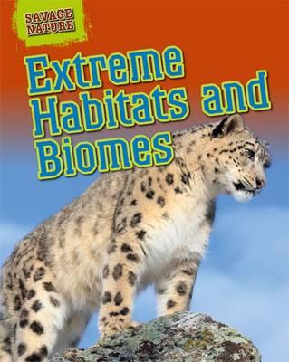 Savage Nature: Extreme Habitats and Biomes by Angela Royston