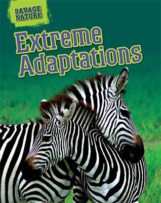 Savage Nature: Extreme Adaptations by Louise Spilsbury