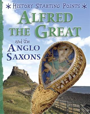History Starting Points: Alfred the Great and the Anglo Saxons by David Gill
