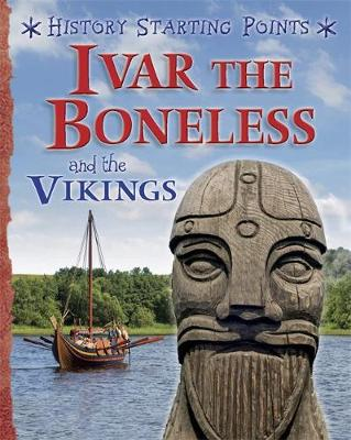 History Starting Points: Ivar the Boneless and the Vikings by David Gill